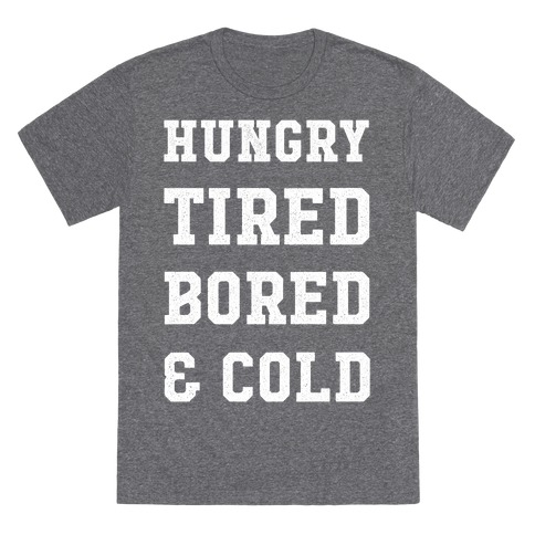 Hungry Tired Bored & Cold T-Shirt
