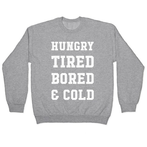 Hungry Tired Bored & Cold Pullover