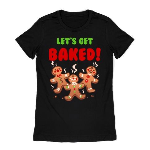 Let's Get Baked! Womens T-Shirt