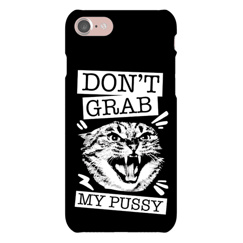 Don't Grab My Pussy Phone Case