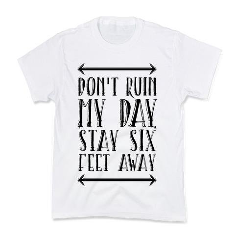 Don't Ruin My Day, Stay 6 Feet Away Kids T-Shirt