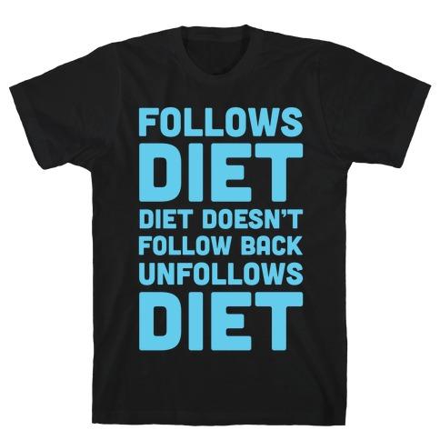 Follows Diet Diet Doesn't Follow Back Unfollows Diet T-Shirt