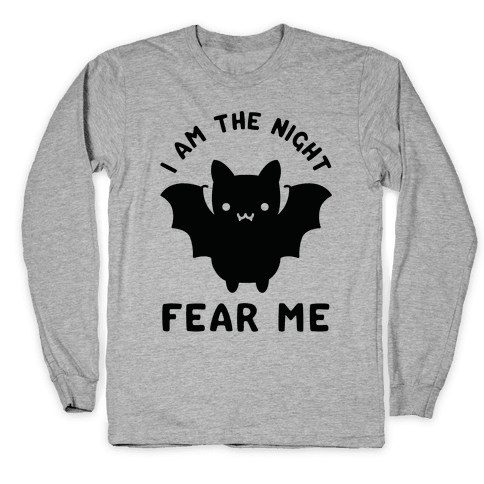 I Am The Night Fear Me Long Sleeve T-Shirt