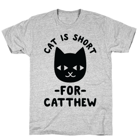 Cat is Short For Catthew T-Shirt