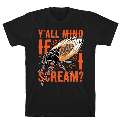 Y'all Mind If I Scream? Cicada T-Shirt