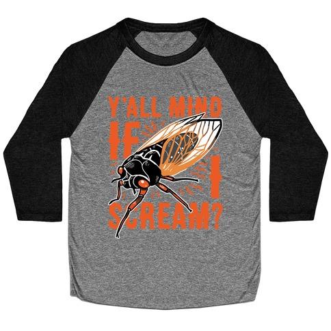 Y'all Mind If I Scream? Cicada Baseball Tee