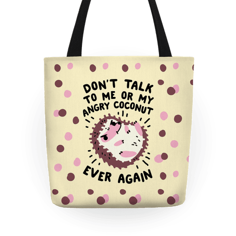 Don't Talk to Me or My Angry Coconut Ever Again Tote