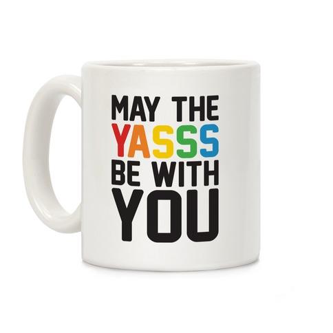 May The Yasss Be With You Parody Coffee Mug