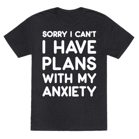 Sorry I Cant I Have Plans With My Anxiety