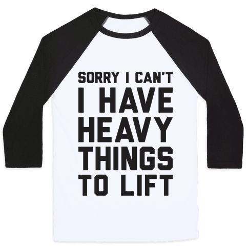 Sorry I Can't I Have Heavy Things To Lift Baseball Tee