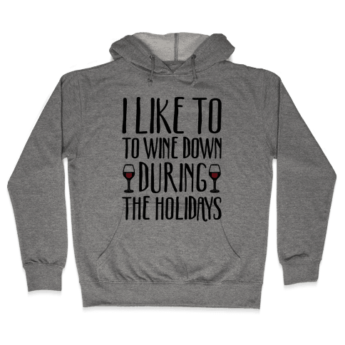 I Like To Wine Down During The Holidays Hooded Sweatshirt