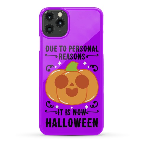 Due To Personal Reasons It Is Now Halloween Pumpkin (BlackText) Phone Case