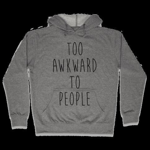 Too Awkward To People Hooded Sweatshirt