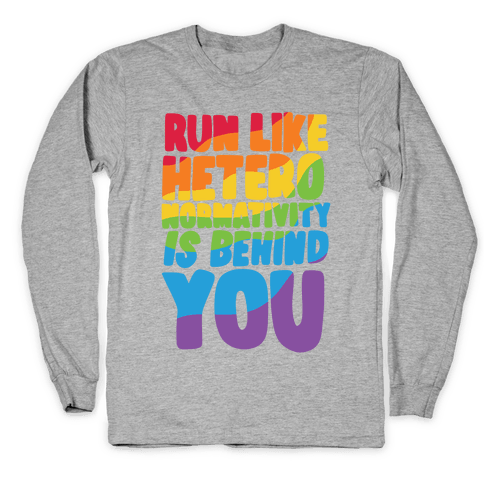 Run Like Heteronormativity Is Behind You Long Sleeve T-Shirt