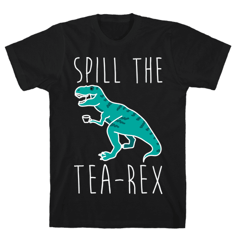 Spill The Tea-Rex Mens T-Shirt