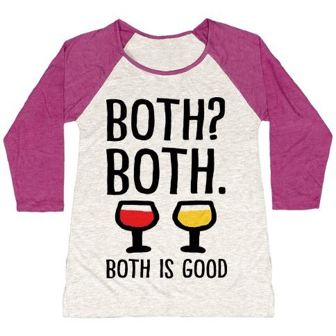 Both Both Both Is Good Wine Baseball Tee