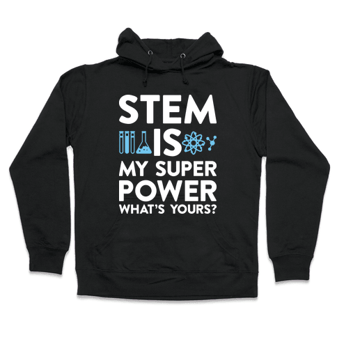 STEM Is My Super Power What's Yours? Hooded Sweatshirt