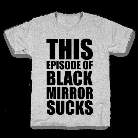 This Episode Of Black Mirror Sucks Kids T-Shirt