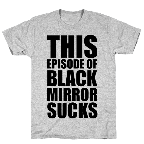 This Episode Of Black Mirror Sucks Mens T-Shirt