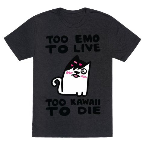Too Emo to Live Too Kawaii to Die T-Shirt