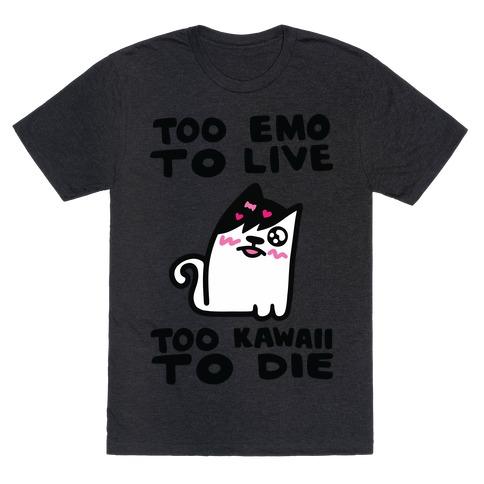 Too Emo to Live Too Kawaii to Die T-Shirt