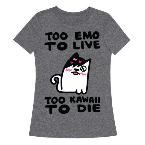 Too Emo to Live Too Kawaii to Die Womens T-Shirt