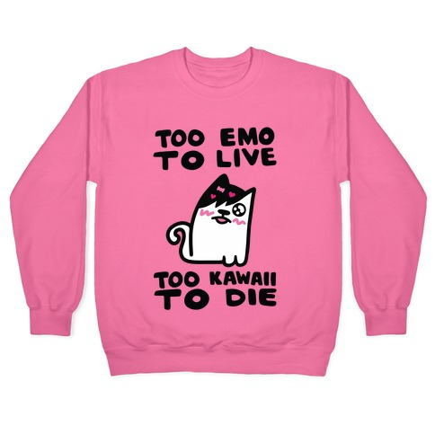 Too Emo to Live Too Kawaii to Die Pullover