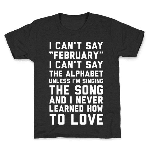 I Can't Say February Kids T-Shirt