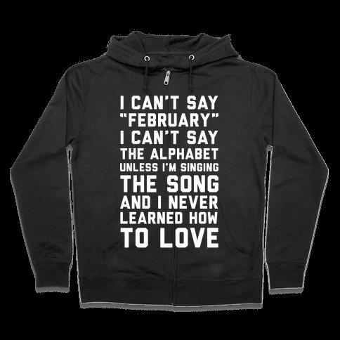 I Can't Say February Zip Hoodie