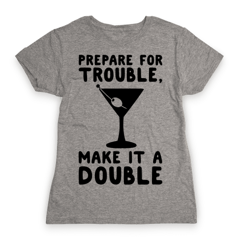 Prepare For Trouble Make It A Double Womens T-Shirt