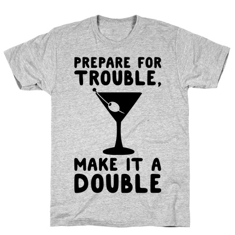 Prepare For Trouble Make It A Double T-Shirt
