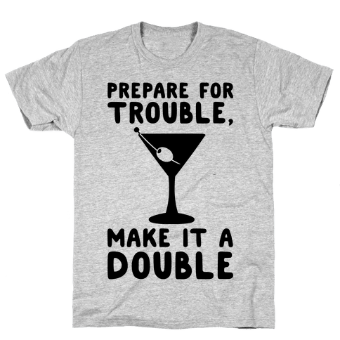 Prepare For Trouble Make It A Double Mens T-Shirt