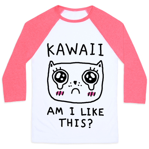 Kawaii Am I Like This Baseball Tee