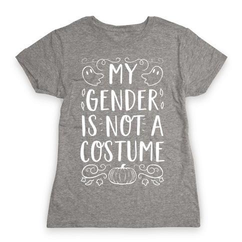 My Gender Is Not A Costume Womens T-Shirt