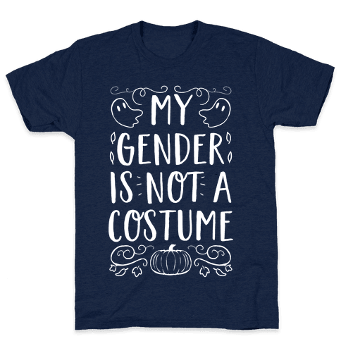 My Gender Is Not A Costume Mens T-Shirt
