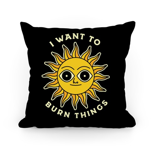 I Want to Burn Things (Scary Sun) Pillow