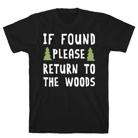 If Found Please Return To The Woods Mens T-Shirt