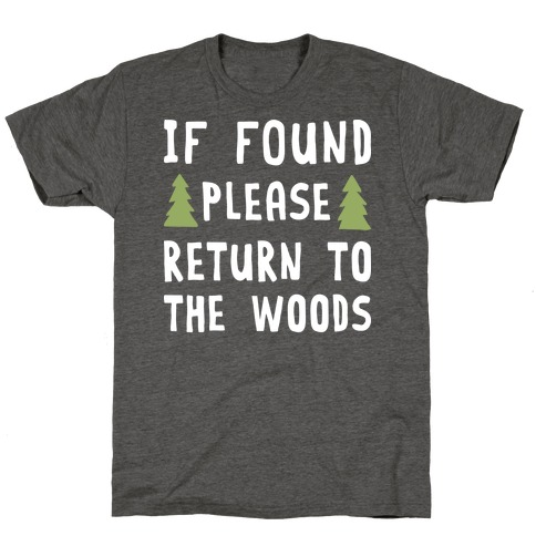 If Found Please Return To The Woods T-Shirt