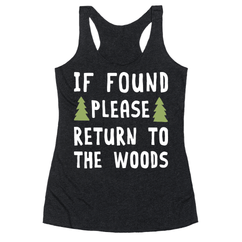 If Found Please Return To The Woods Racerback Tank Top