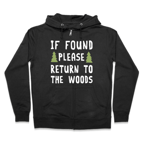 If Found Please Return To The Woods Zip Hoodie