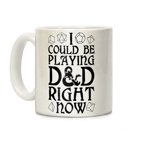 I Could Be Playing D&D Right Now Coffee Mug
