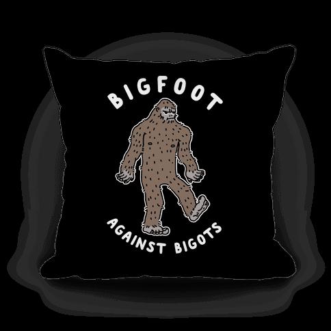 Bigfoot Against Bigots Pillow