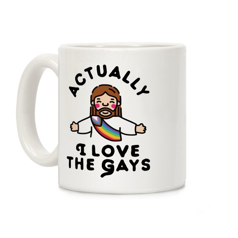 Actually, I Love The Gays (White Jesus) Coffee Mug