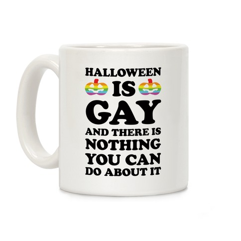 Halloween Is Gay And There Is Nothing You Can Do About It Coffee Mug