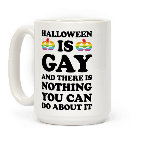 Halloween Is Gay And There Is Nothing You Can Do About It