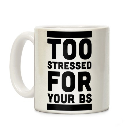 Too Stressed For Your BS Coffee Mug
