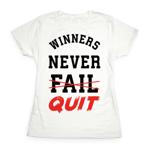 Winners Never Quit Womens T-Shirt