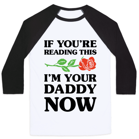 I'm Your Daddy Now Baseball Tee