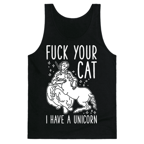 F*** Your Cat I Have a Unicorn Tank Top