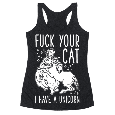 F*** Your Cat I Have a Unicorn Racerback Tank Top
